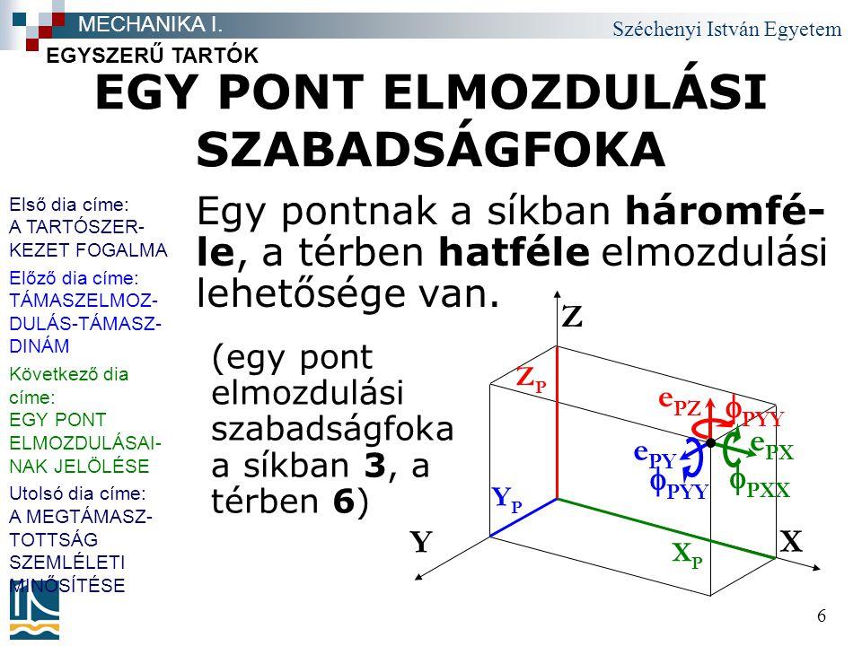 Széchenyi István Egyetem 7 EGY PONT ELMOZDULÁSAINAK JELÖLÉSE A pontok abszolút (az X-Y-Z glo- bális koordinátarendszerben ér- telmezett) eltolódásait e X,e Y,e Z, elfordulásait  XX, YY, ZZ ( X, Y, Z ) jelöli.