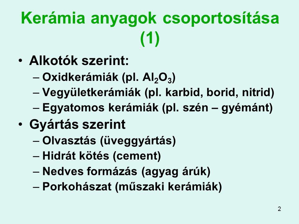2 Kerámia anyagok csoportosítása (1) Alkotók szerint: –Oxidkerámiák (pl. Al 2 O 3 ) –Vegyületkerámiák (pl. karbid, borid, nitrid) –Egyatomos kerámiák