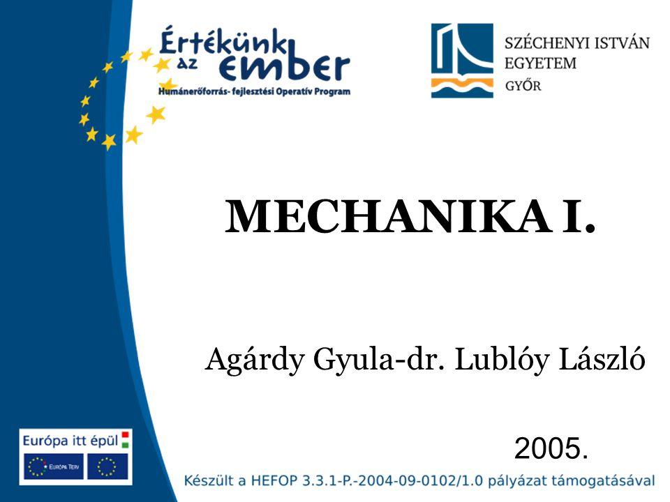 2005. MECHANIKA I. Agárdy Gyula-dr. Lublóy László
