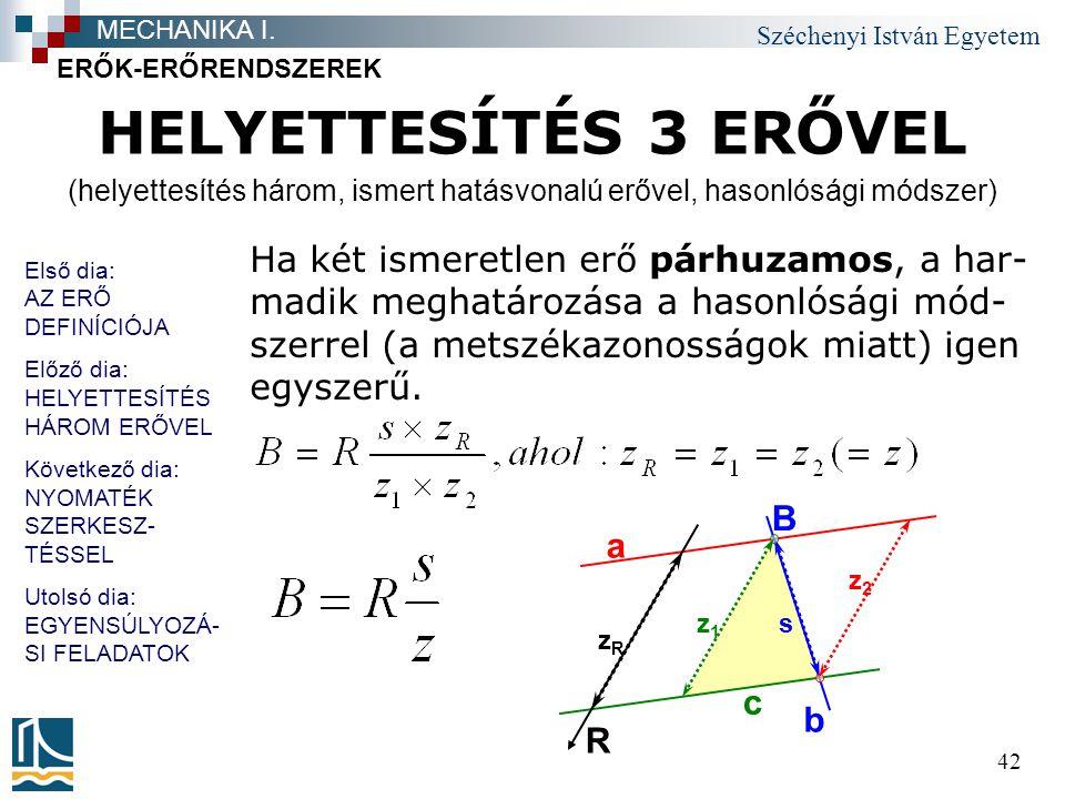 Széchenyi István Egyetem 42 HELYETTESÍTÉS 3 ERŐVEL Ha két ismeretlen erő párhuzamos, a har- madik meghatározása a hasonlósági mód- szerrel (a metszéka