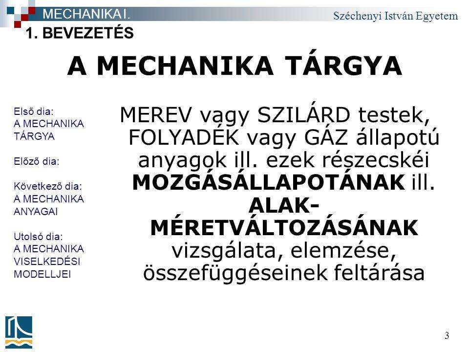Széchenyi István Egyetem 3 A MECHANIKA TÁRGYA MEREV vagy SZILÁRD testek, FOLYADÉK vagy GÁZ állapotú anyagok ill.