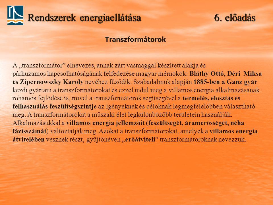 """Rendszerek energiaellátása 6. előadás Transzformátorok A """"transzformátor"""" elnevezés, annak zárt vasmaggal készített alakja és párhuzamos kapcsolhatósá"""