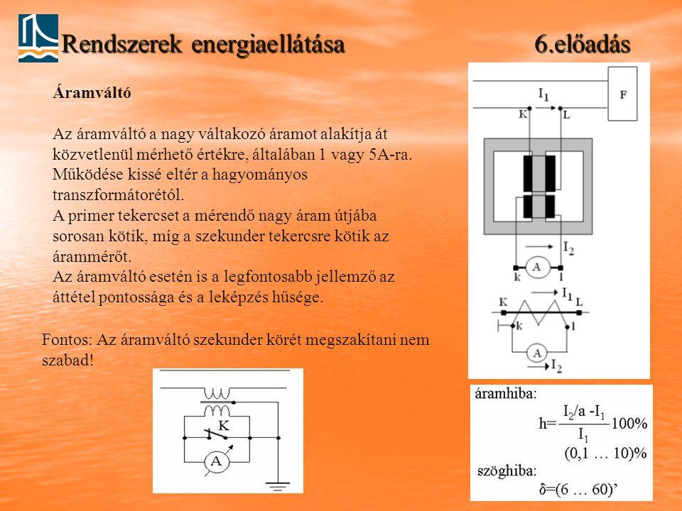 Rendszerek energiaellátása 6.előadás Áramváltó Az áramváltó a nagy váltakozó áramot alakítja át közvetlenül mérhető értékre, általában 1 vagy 5A-ra. M