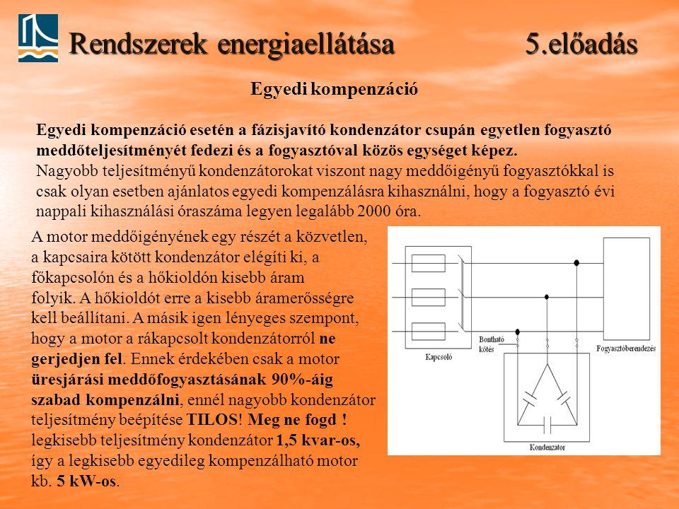 Rendszerek energiaellátása 5.előadás Egyedi kompenzáció Egyedi kompenzáció esetén a fázisjavító kondenzátor csupán egyetlen fogyasztó meddőteljesítmén