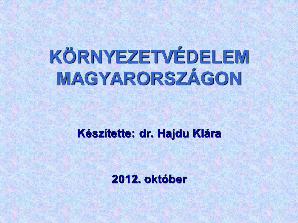 KÖRNYEZETVÉDELEM MAGYARORSZÁGON Készítette: dr. Hajdu Klára 2012. október
