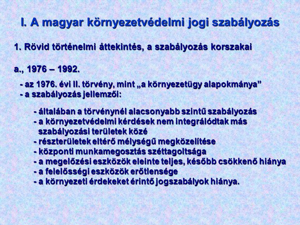 I. A magyar környezetvédelmi jogi szabályozás 1. Rövid történelmi áttekintés, a szabályozás korszakai a., 1976 – 1992. - az 1976. évi II. törvény, min