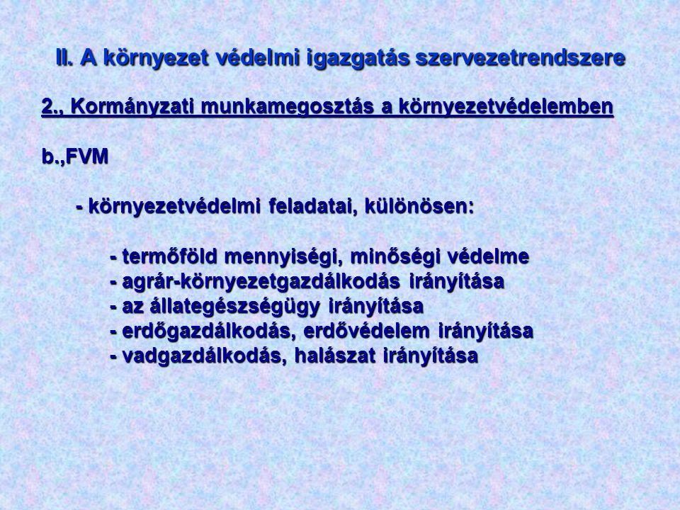 II. A környezet védelmi igazgatás szervezetrendszere 2., Kormányzati munkamegosztás a környezetvédelemben b.,FVM - környezetvédelmi feladatai, különös