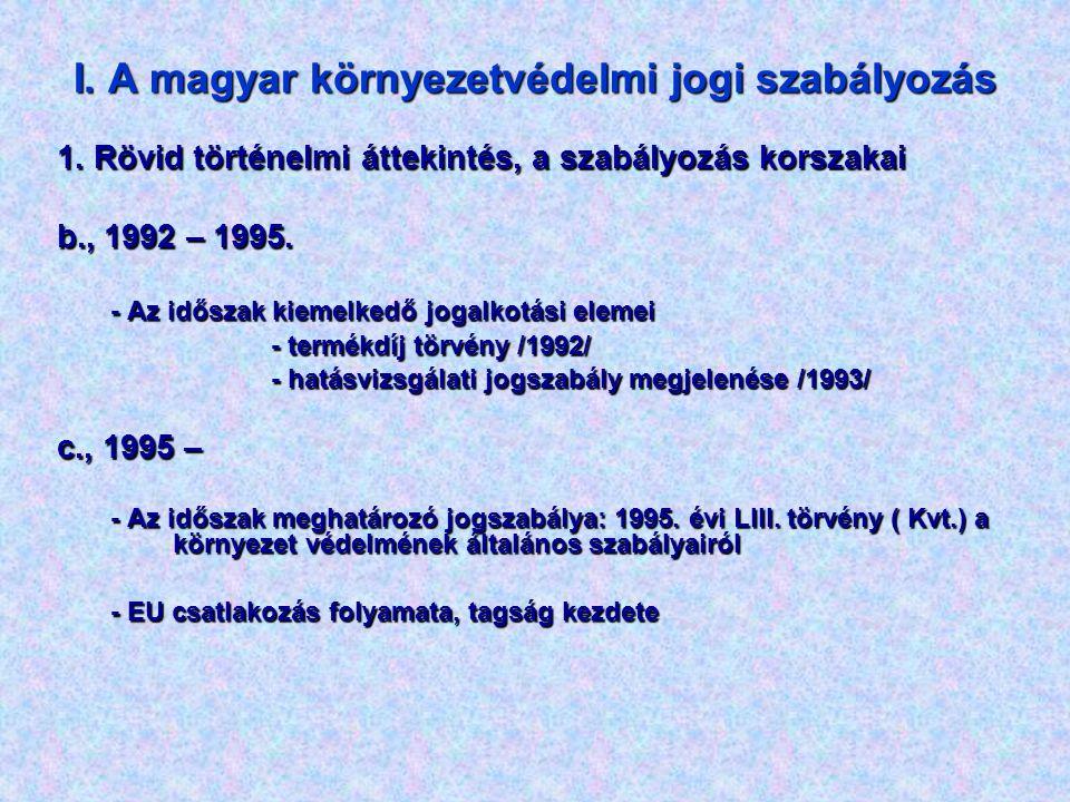 I. A magyar környezetvédelmi jogi szabályozás 1. Rövid történelmi áttekintés, a szabályozás korszakai b., 1992 – 1995. - Az időszak kiemelkedő jogalko