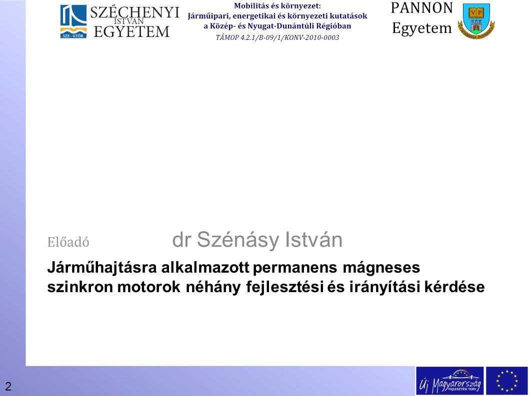 2 Járműhajtásra alkalmazott permanens mágneses szinkron motorok néhány fejlesztési és irányítási kérdése Előadó dr Szénásy István