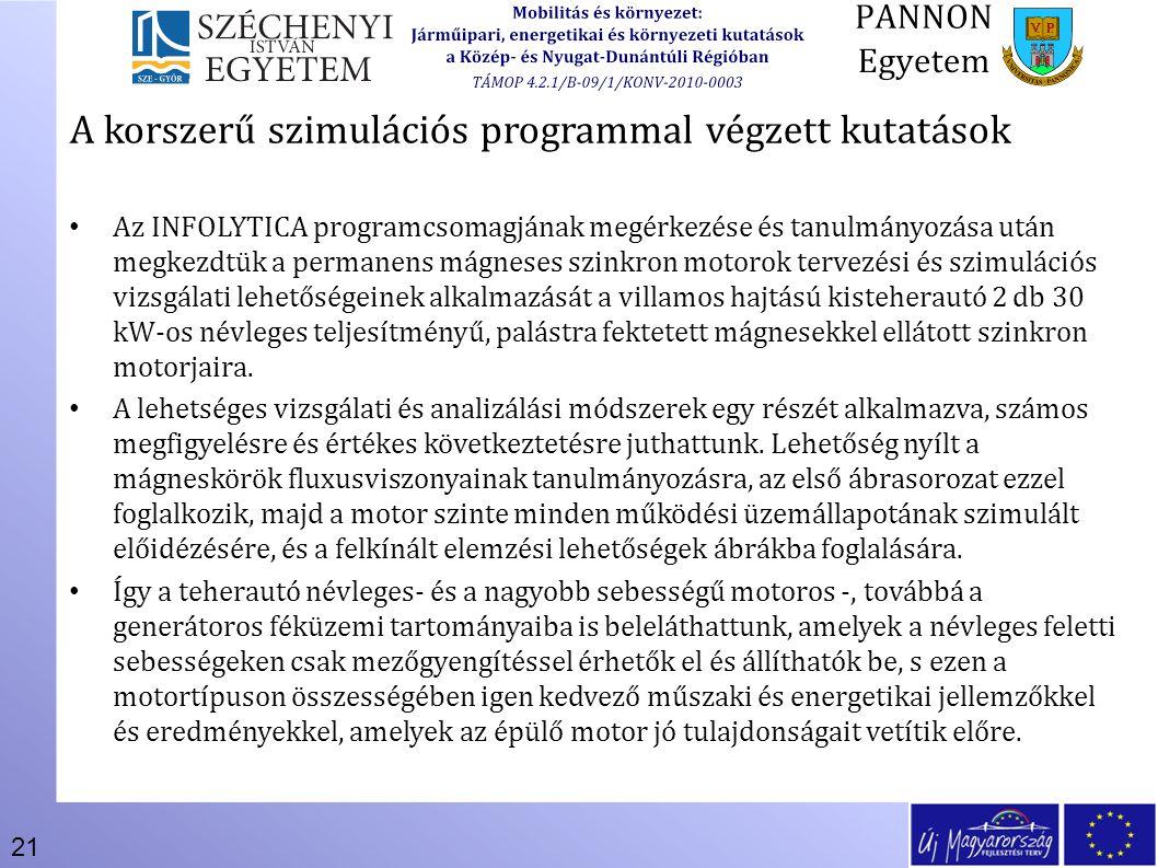 21 A korszerű szimulációs programmal végzett kutatások Az INFOLYTICA programcsomagjának megérkezése és tanulmányozása után megkezdtük a permanens mágn