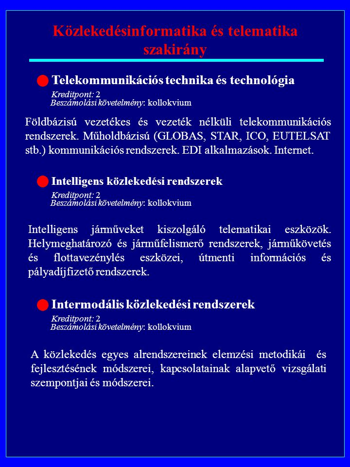 Közlekedésinformatika és telematika szakirány Telekommunikációs technika és technológia Kreditpont: 2 Beszámolási követelmény: kollokvium Földbázisú vezetékes és vezeték nélküli telekommunikációs rendszerek.