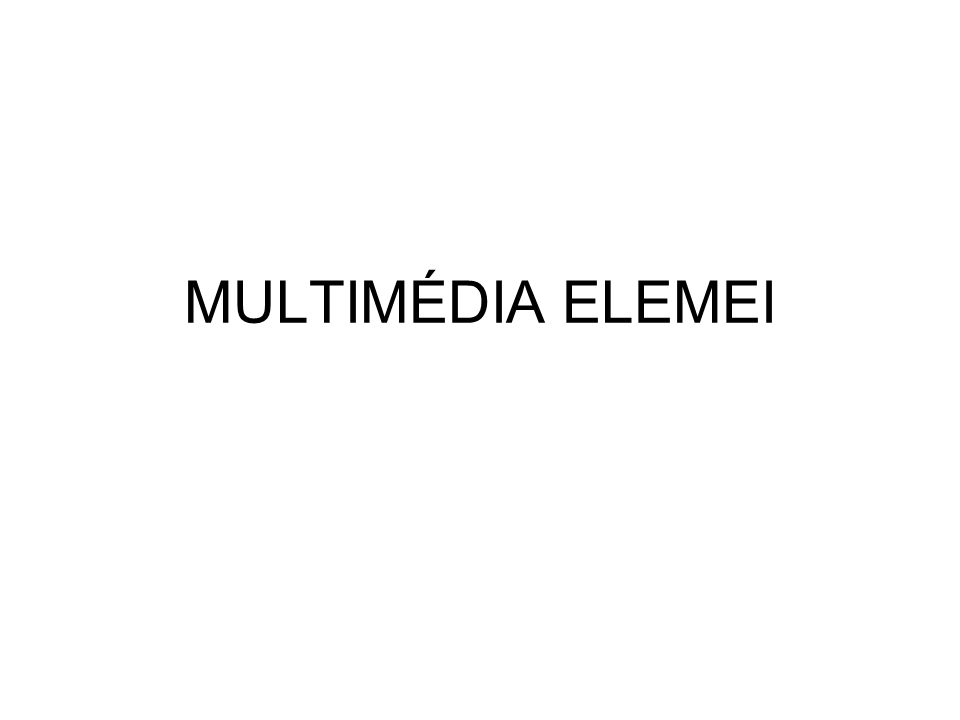 MULTIMÉDIA ELEMEI