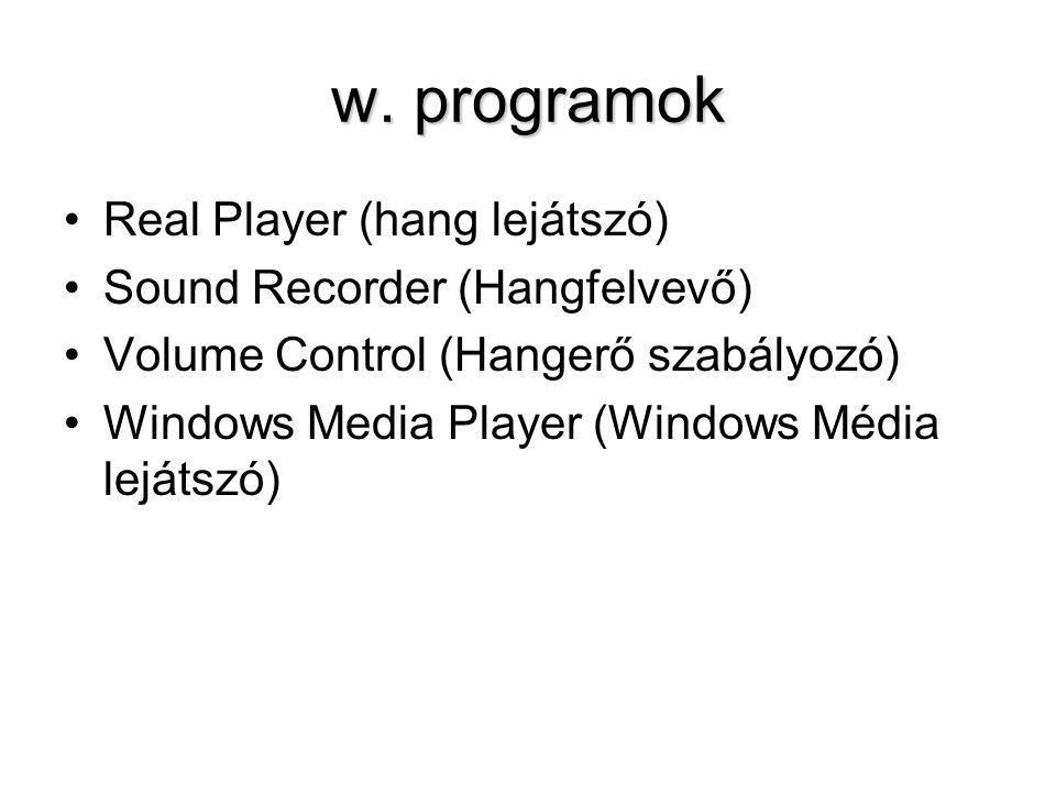 w. programok Real Player (hang lejátszó) Sound Recorder (Hangfelvevő) Volume Control (Hangerő szabályozó) Windows Media Player (Windows Média lejátszó
