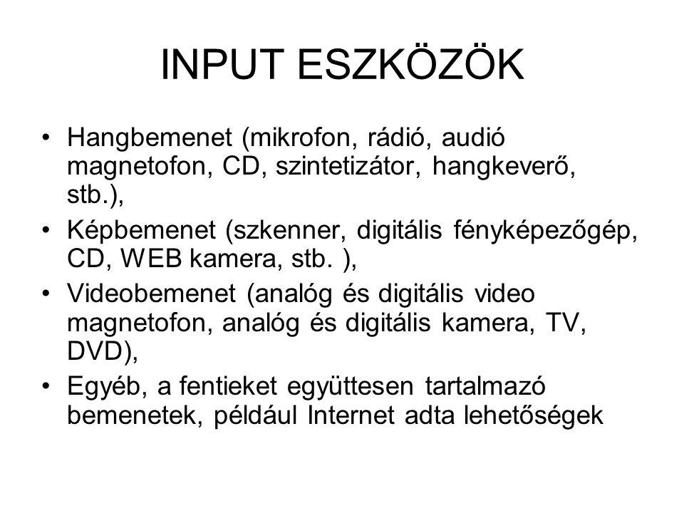 INPUT ESZKÖZÖK Hangbemenet (mikrofon, rádió, audió magnetofon, CD, szintetizátor, hangkeverő, stb.), Képbemenet (szkenner, digitális fényképezőgép, CD