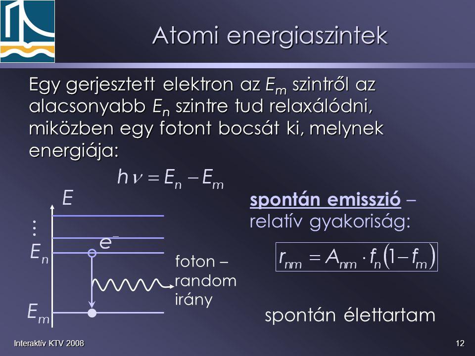 12Interaktív KTV 2008 Egy gerjesztett elektron az E m szintről az alacsonyabb E n szintre tud relaxálódni, miközben egy fotont bocsát ki, melynek ener