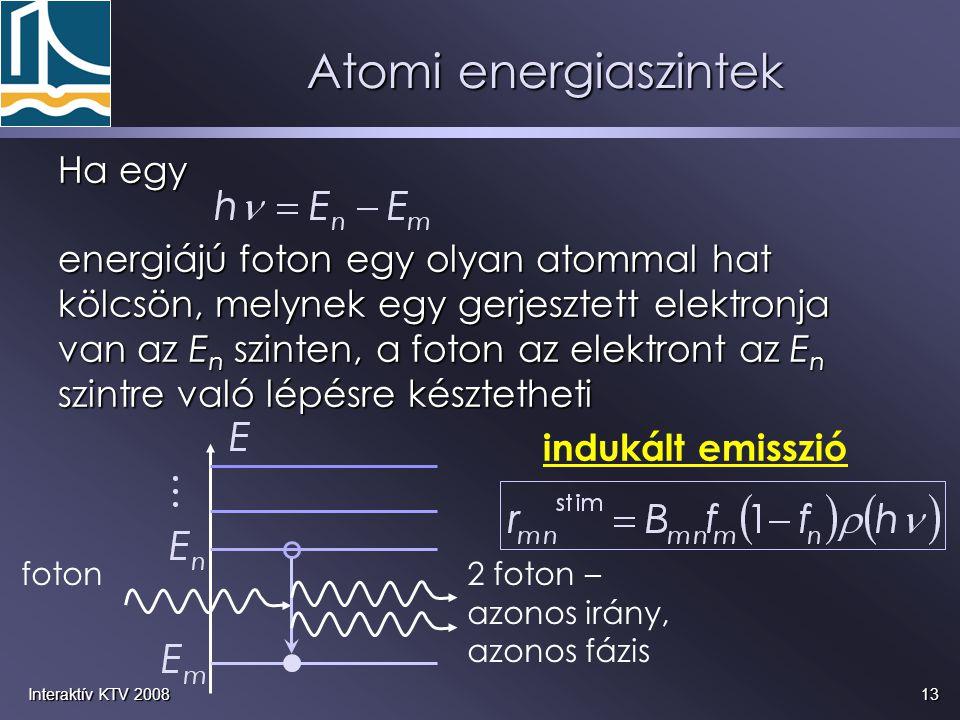 13Interaktív KTV 2008 Ha egy energiájú foton egy olyan atommal hat kölcsön, melynek egy gerjesztett elektronja van az E n szinten, a foton az elektron