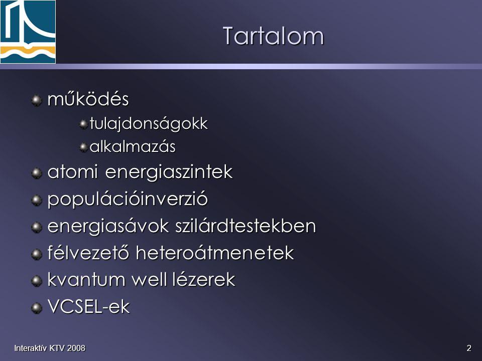 2Interaktív KTV 2008 Tartalom működéstulajdonságokkalkalmazás atomi energiaszintek populációinverzió energiasávok szilárdtestekben félvezető heteroátm
