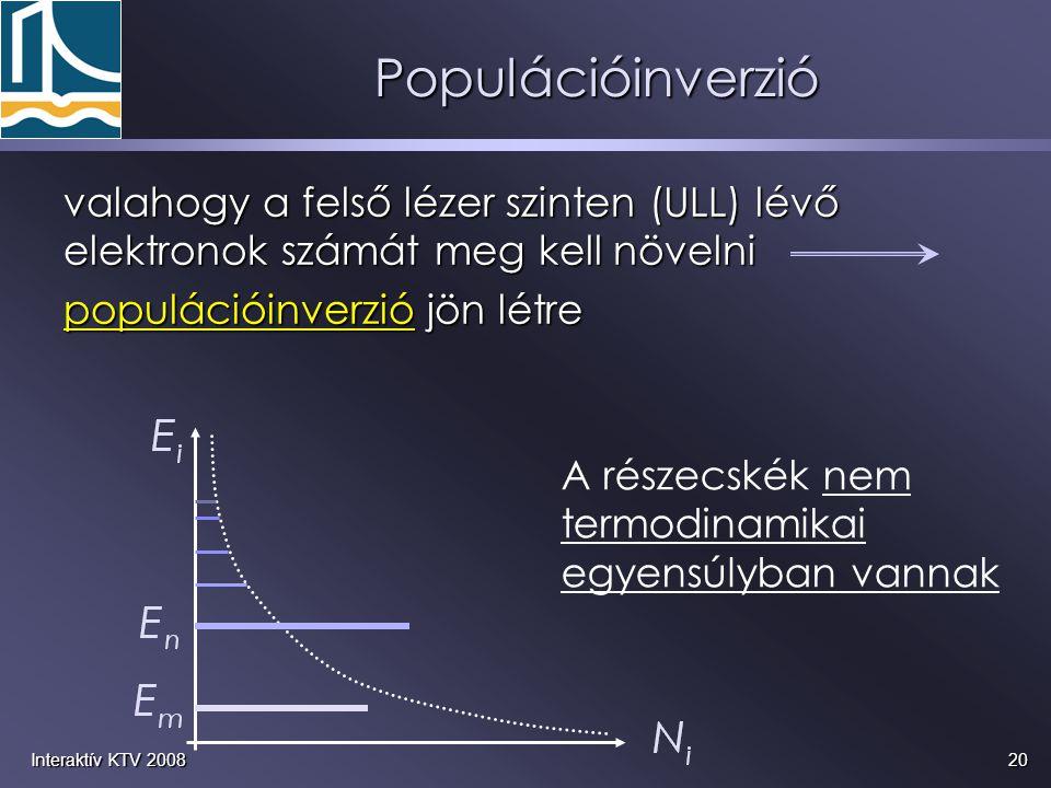 20Interaktív KTV 2008 valahogy a felső lézer szinten (ULL) lévő elektronok számát meg kell növelni populációinverzió jön létre A részecskék nem termod