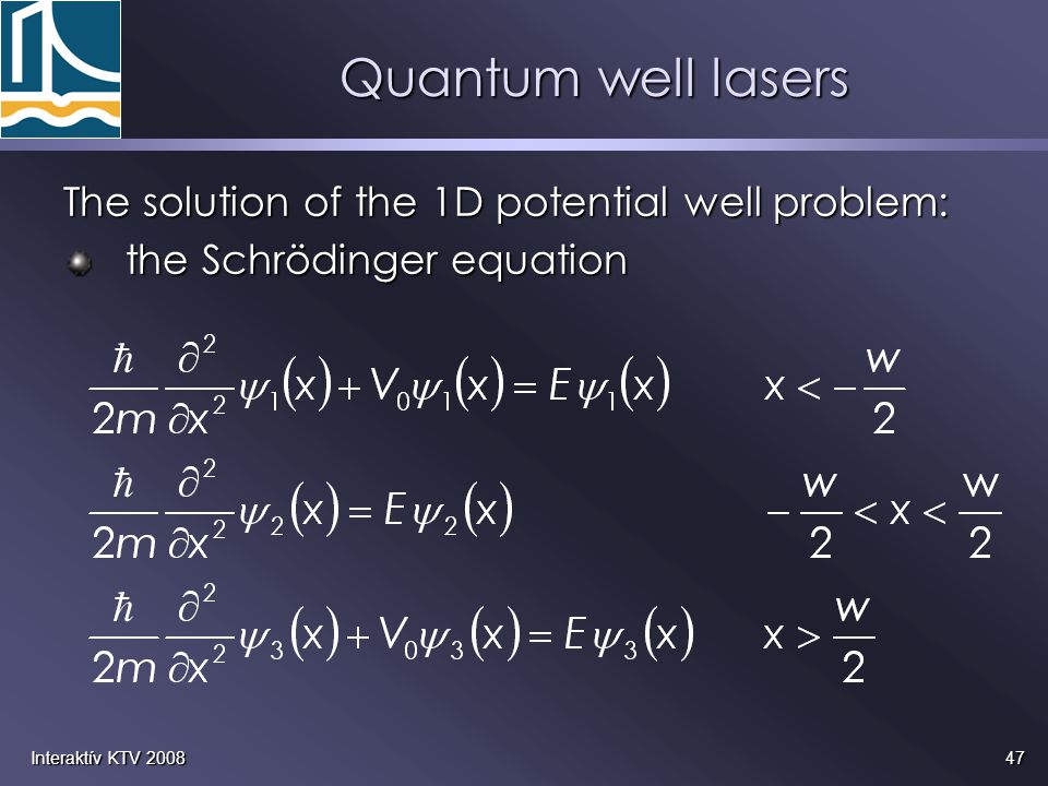 47Interaktív KTV 2008 Quantum well lasers The solution of the 1D potential well problem: the Schrödinger equation