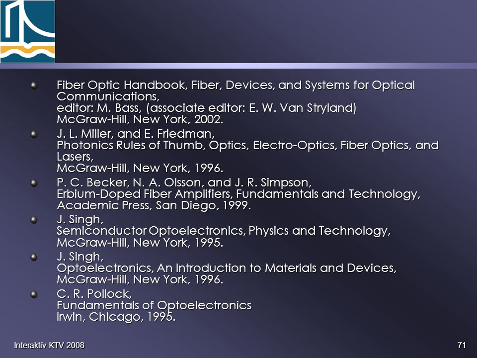 71Interaktív KTV 2008 Fiber Optic Handbook, Fiber, Devices, and Systems for Optical Communications, editor: M. Bass, (associate editor: E. W. Van Stry