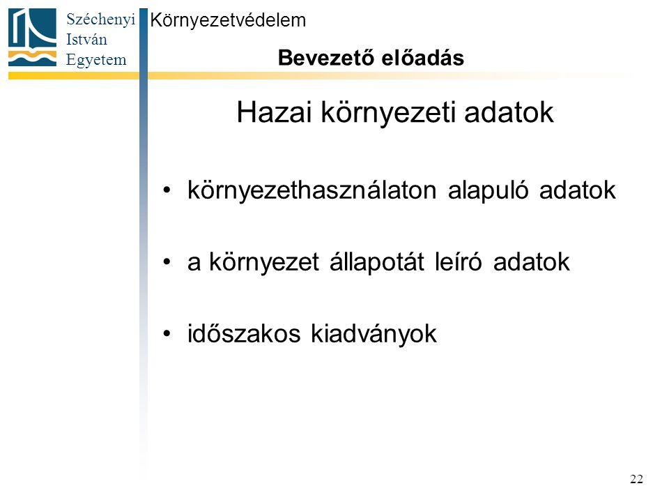 Széchenyi István Egyetem 22 Hazai környezeti adatok környezethasználaton alapuló adatok a környezet állapotát leíró adatok időszakos kiadványok Környe