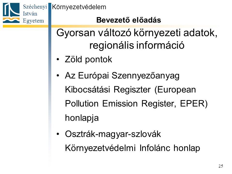 Széchenyi István Egyetem 25 Gyorsan változó környezeti adatok, regionális információ Zöld pontok Az Európai Szennyezőanyag Kibocsátási Regiszter (Euro