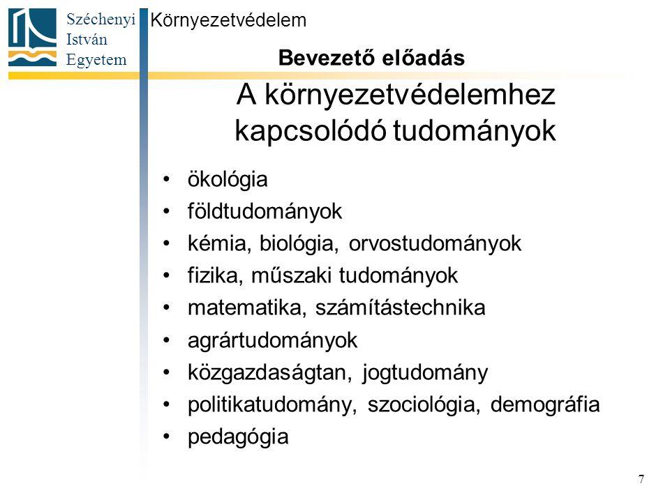 Széchenyi István Egyetem 7 A környezetvédelemhez kapcsolódó tudományok ökológia földtudományok kémia, biológia, orvostudományok fizika, műszaki tudomá