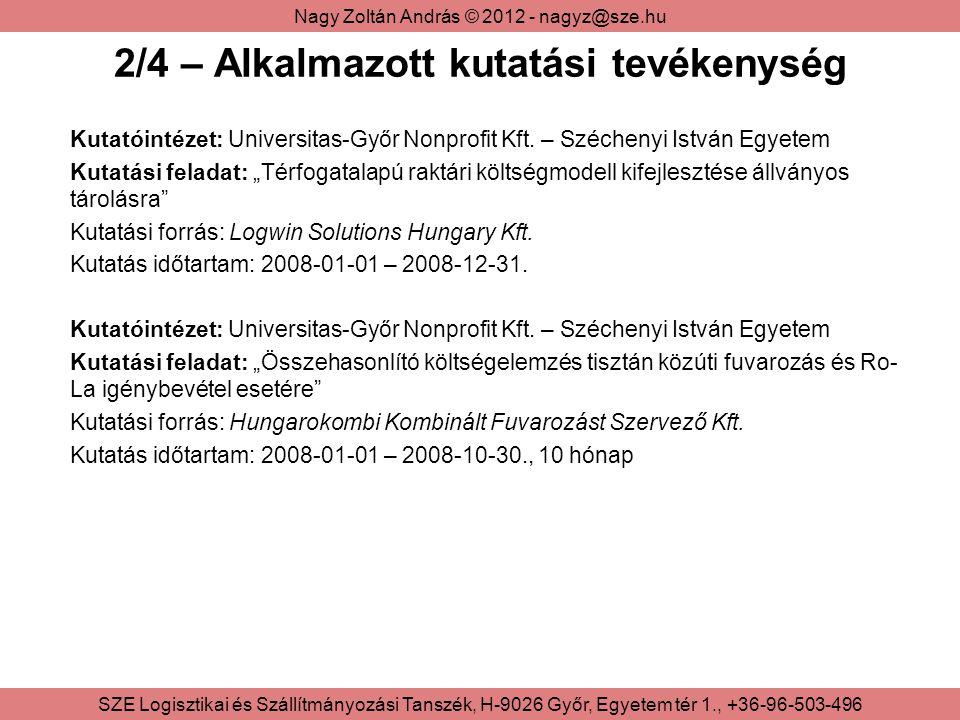 Nagy Zoltán András © 2012 - nagyz@sze.hu SZE Logisztikai és Szállítmányozási Tanszék, H-9026 Győr, Egyetem tér 1., +36-96-503-496 2/5 – Oktatási tevékenység 2007/2008-as tanév őszi szemesztere: - Logisztika, SZE LSZT, Nappali tagozat, 2 óra/hét - Értékesítési logisztika, SZE LSZT, Nappali tagozat, 2 óra/hét 2007/2008-as tanév tavaszi szemesztere: - Logisztika, SZE LSZT, Nappali tagozat, 2 óra/hét - Termelési logisztika, SZE LSZT, Nappali tagozat, 2 óra/hét 2008/2009-es tanév őszi szemesztere: - Logisztika, SZE LSZT, Nappali tagozat, 2 óra/hét - Értékesítési logisztika, SZE LSZT, Nappali tagozat, 2 óra/hét