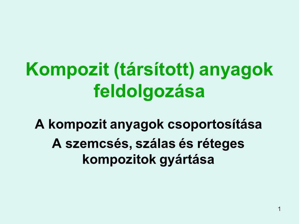 2 A kompozitok típusai Példák: Szemcsés: pl.beton (cement + kavics) Szálas: pl.