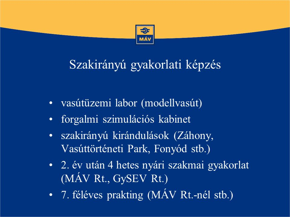 Szakirányú gyakorlati képzés vasútüzemi labor (modellvasút) forgalmi szimulációs kabinet szakirányú kirándulások (Záhony, Vasúttörténeti Park, Fonyód