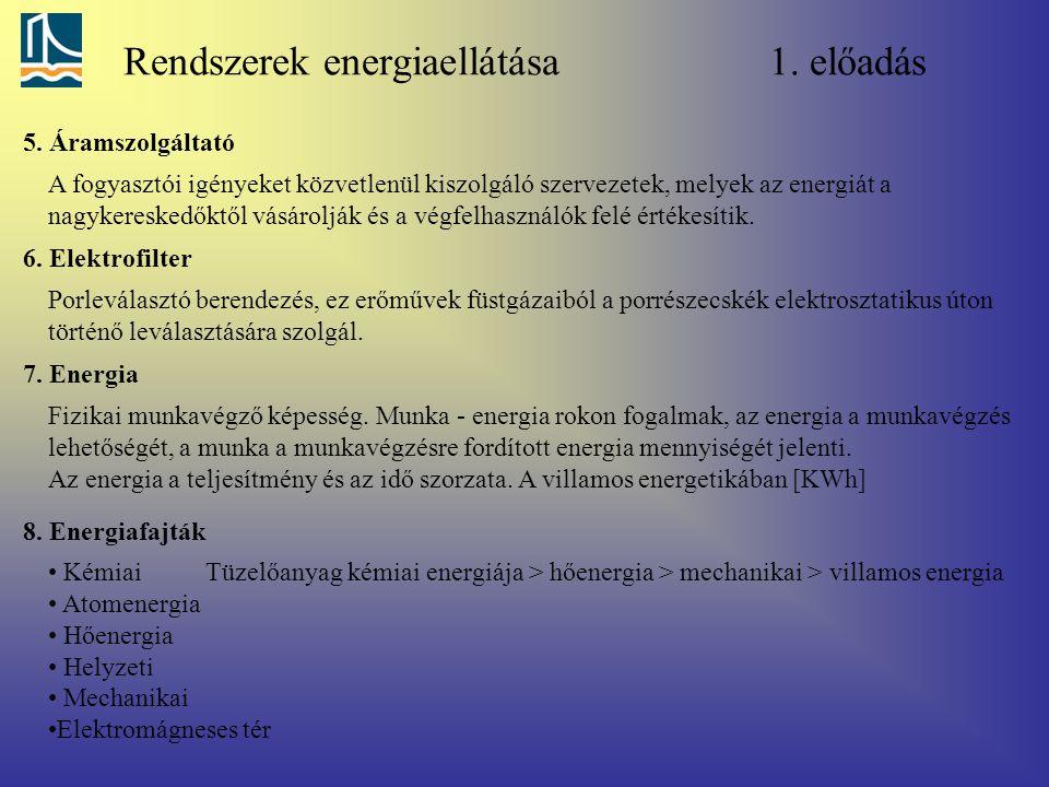 Rendszerek energiaellátása 1. előadás 5. Áramszolgáltató A fogyasztói igényeket közvetlenül kiszolgáló szervezetek, melyek az energiát a nagykereskedő