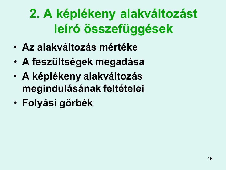 18 2. A képlékeny alakváltozást leíró összefüggések Az alakváltozás mértéke A feszültségek megadása A képlékeny alakváltozás megindulásának feltételei