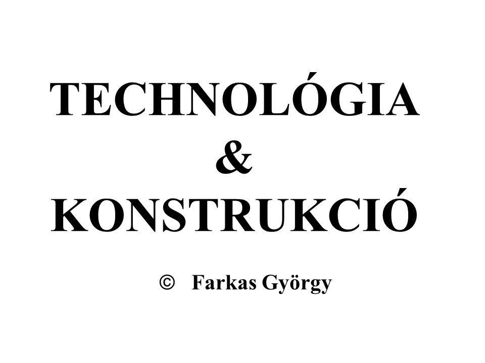 TECHNOLÓGIA & KONSTRUKCIÓ  Farkas György