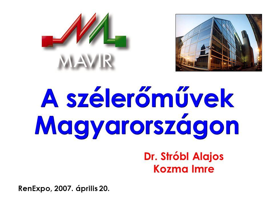 A szélerőművek Magyarországon Dr. Stróbl Alajos Kozma Imre RenExpo, 2007. április 20.