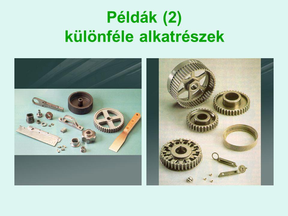 Példák (2) különféle alkatrészek