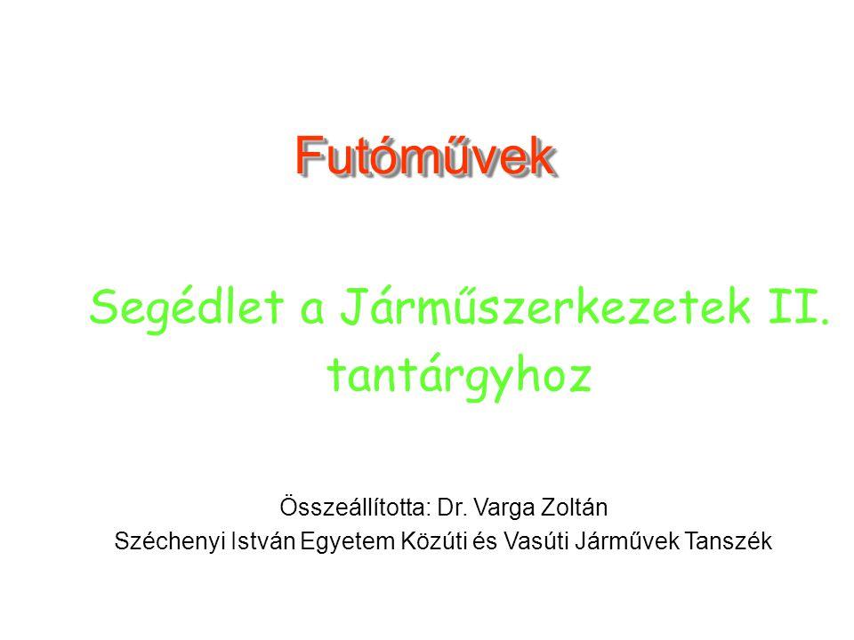 FutóművekFutóművek Összeállította: Dr. Varga Zoltán Széchenyi István Egyetem Közúti és Vasúti Járművek Tanszék Segédlet a Járműszerkezetek II. tantárg