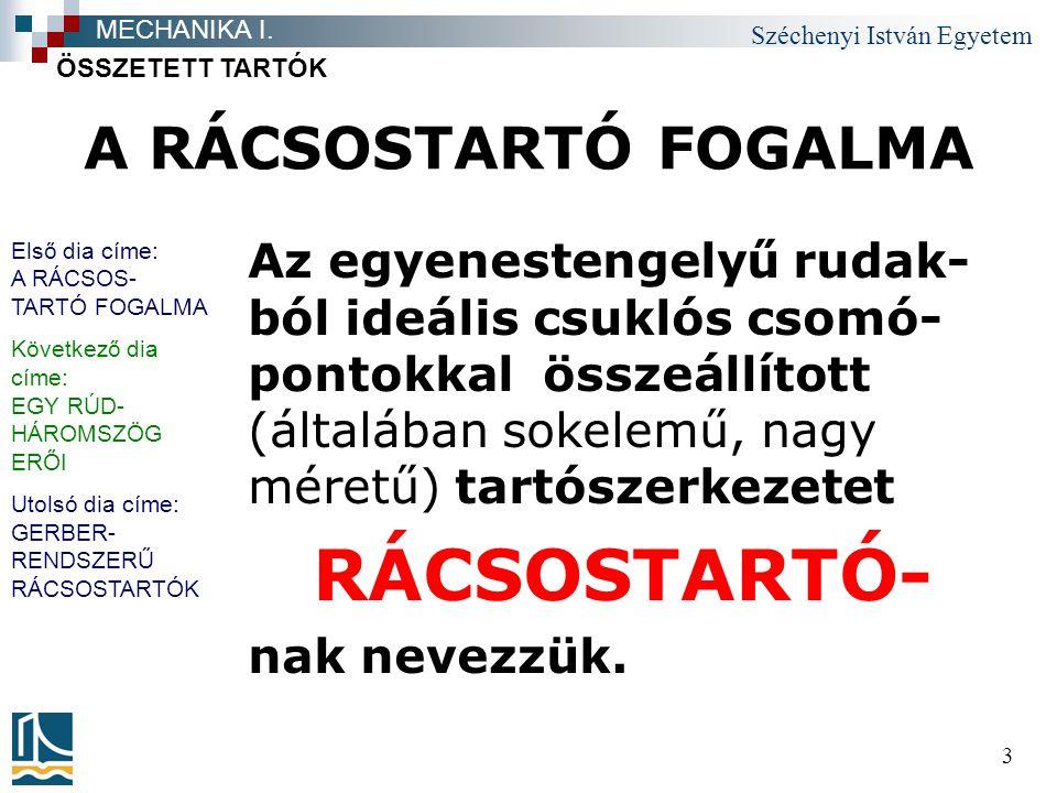 Széchenyi István Egyetem 34 ÁTMETSZŐ MÓDSZER hármas átmetszés az S 2-4, S 2-5 és S 3-5 rúderők meghatározására RÁCSOSTARTÓK MECHANIKA I.