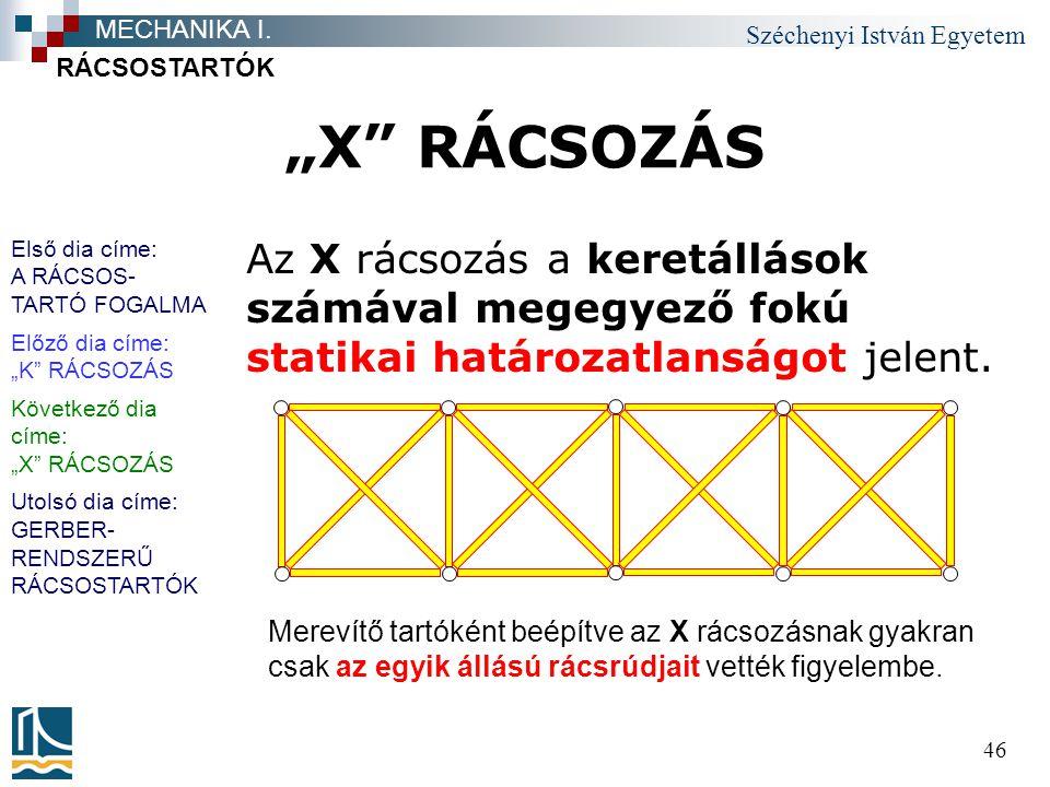 """Széchenyi István Egyetem 46 """"X"""" RÁCSOZÁS Az X rácsozás a keretállások számával megegyező fokú statikai határozatlanságot jelent. RÁCSOSTARTÓK MECHANIK"""