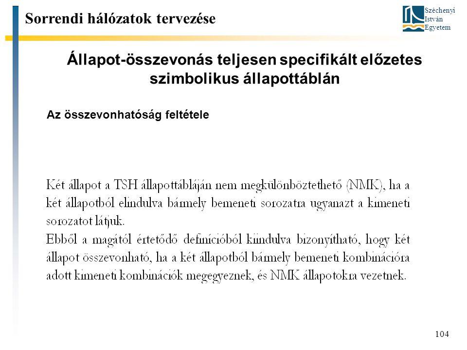 Széchenyi István Egyetem 104 Állapot-összevonás teljesen specifikált előzetes szimbolikus állapottáblán Sorrendi hálózatok tervezése Az összevonhatósá