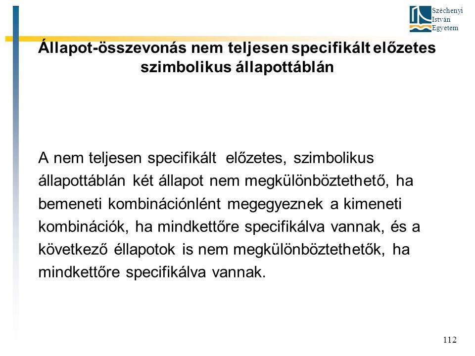Széchenyi István Egyetem 112 Állapot-összevonás nem teljesen specifikált előzetes szimbolikus állapottáblán A nem teljesen specifikált előzetes, szimb