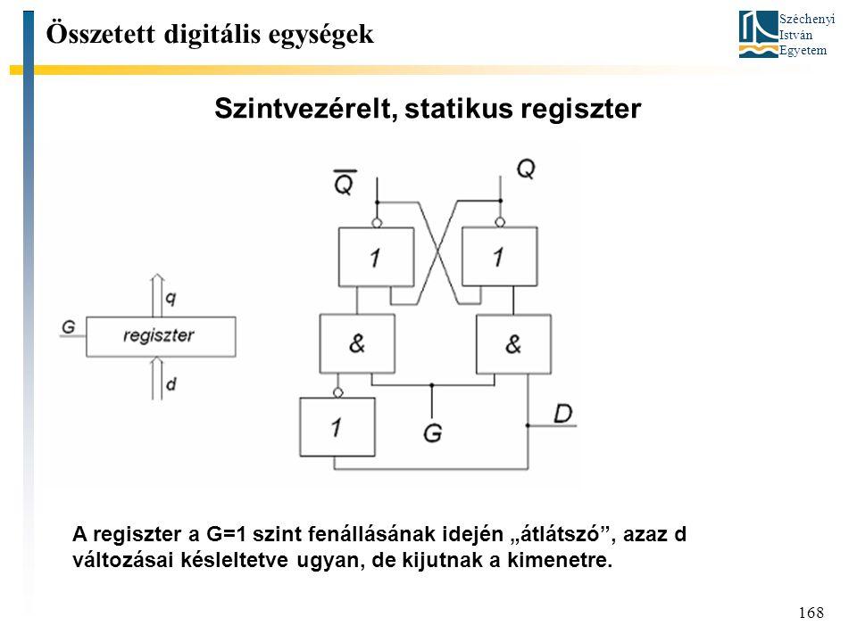 """Széchenyi István Egyetem 168 Szintvezérelt, statikus regiszter Összetett digitális egységek A regiszter a G=1 szint fenállásának idején """"átlátszó"""", az"""