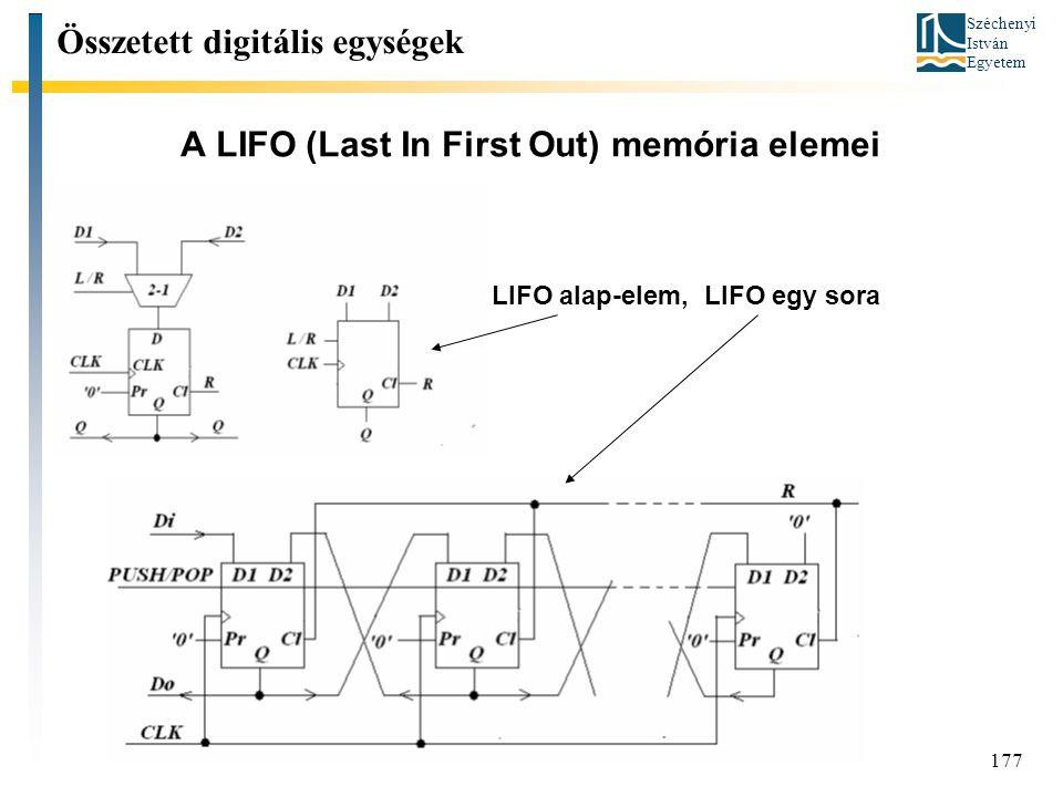Széchenyi István Egyetem 177 A LIFO (Last In First Out) memória elemei Összetett digitális egységek LIFO alap-elem, LIFO egy sora