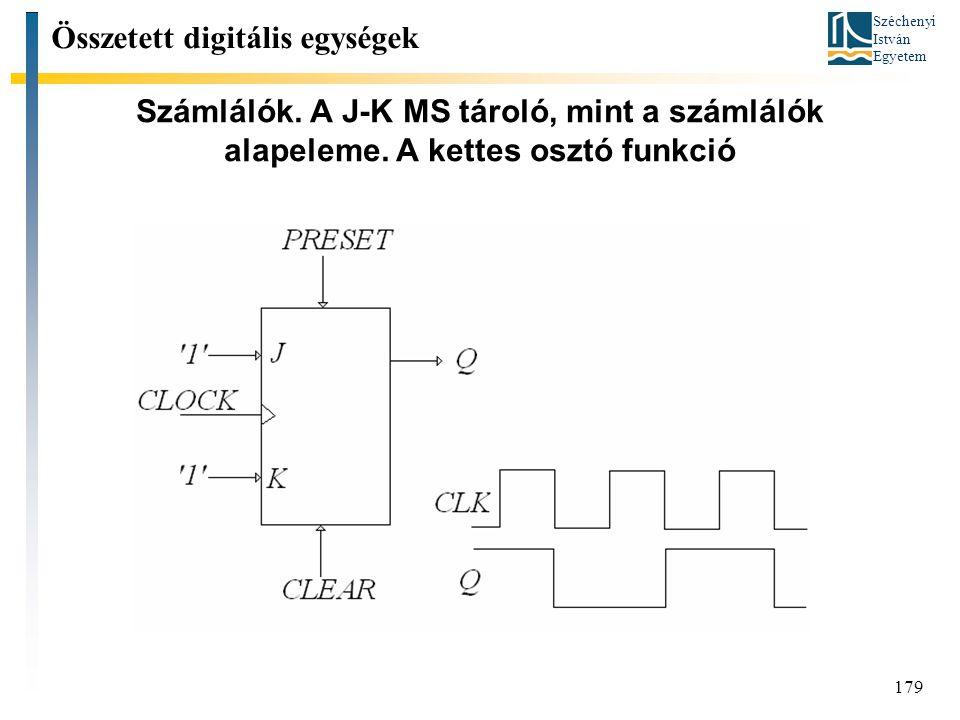 Széchenyi István Egyetem 179 Számlálók. A J-K MS tároló, mint a számlálók alapeleme. A kettes osztó funkció Összetett digitális egységek