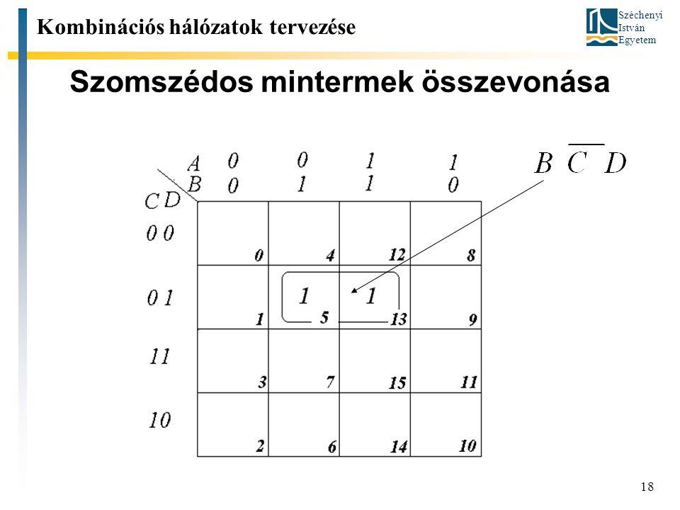Széchenyi István Egyetem 18 Szomszédos mintermek összevonása Kombinációs hálózatok tervezése