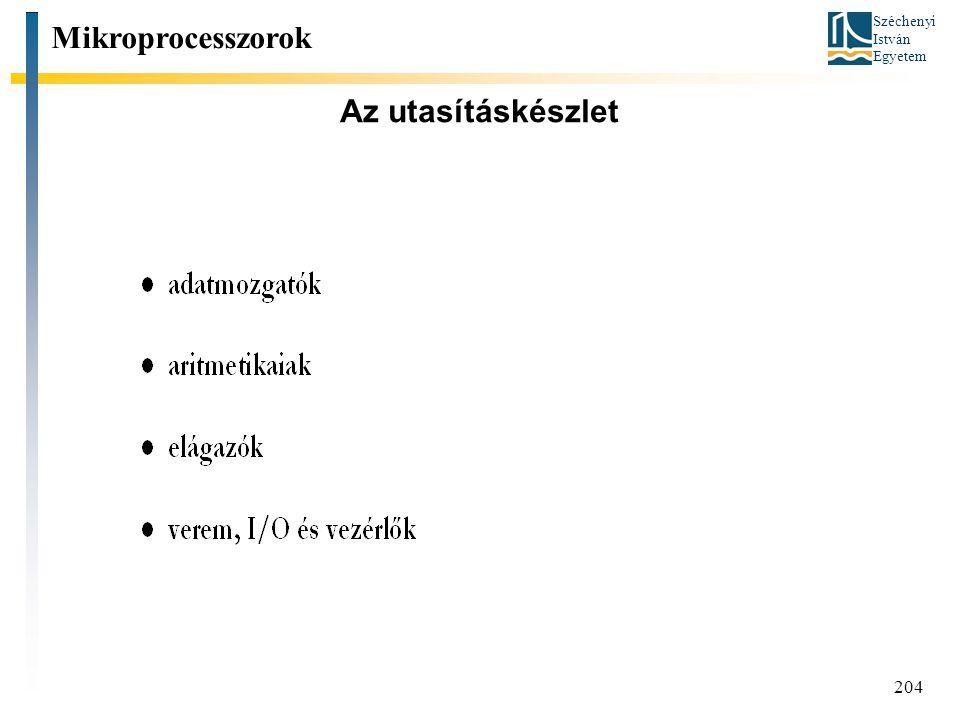 Széchenyi István Egyetem 204 Az utasításkészlet Mikroprocesszorok
