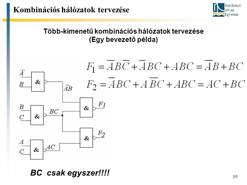 Széchenyi István Egyetem 30 Több-kimenetű kombinációs hálózatok tervezése (Egy bevezető példa) Kombinációs hálózatok tervezése BC csak egyszer!!!!