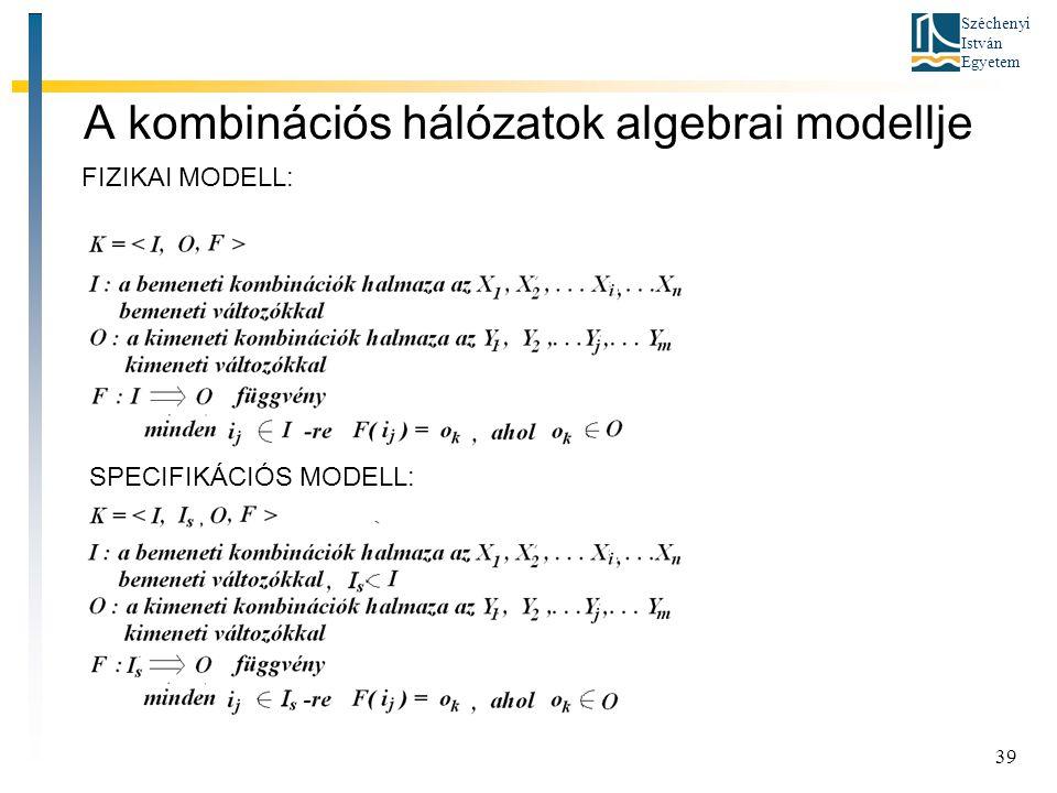 Széchenyi István Egyetem 39 A kombinációs hálózatok algebrai modellje FIZIKAI MODELL: SPECIFIKÁCIÓS MODELL: