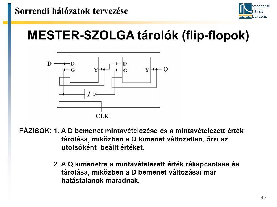 Széchenyi István Egyetem 47 MESTER-SZOLGA tárolók (flip-flopok) Sorrendi hálózatok tervezése FÁZISOK: 1. A D bemenet mintavételezése és a mintavételez
