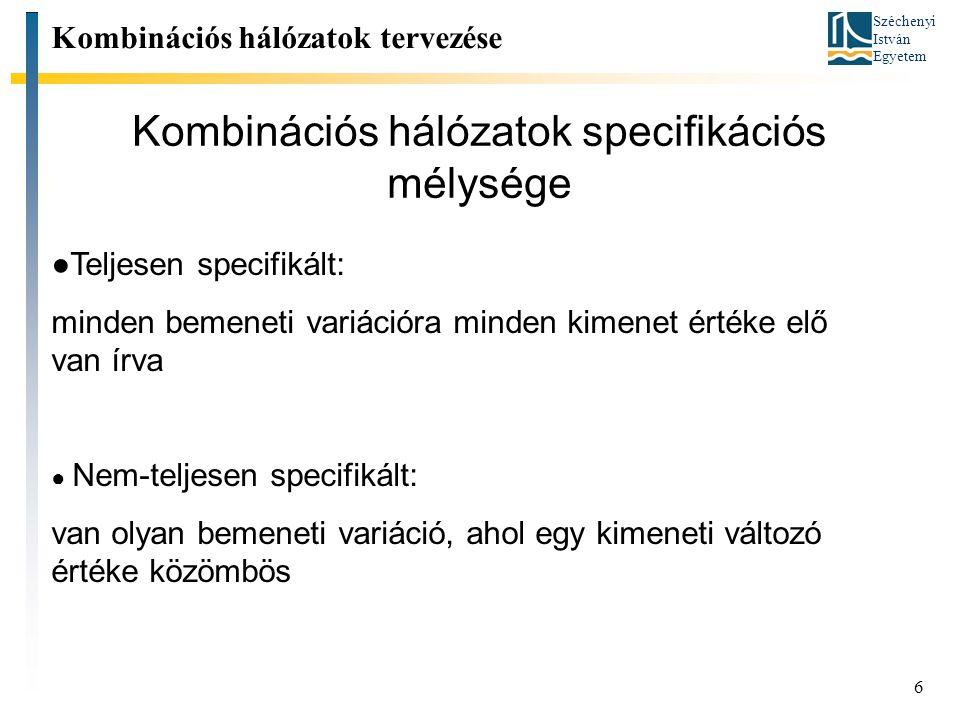 Széchenyi István Egyetem 6 Kombinációs hálózatok specifikációs mélysége Kombinációs hálózatok tervezése ●Teljesen specifikált: minden bemeneti variáci