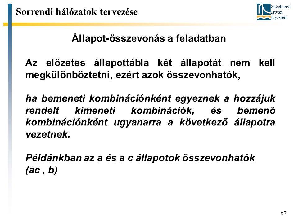 Széchenyi István Egyetem 67 Állapot-összevonás a feladatban Sorrendi hálózatok tervezése Az előzetes állapottábla két állapotát nem kell megkülönbözte